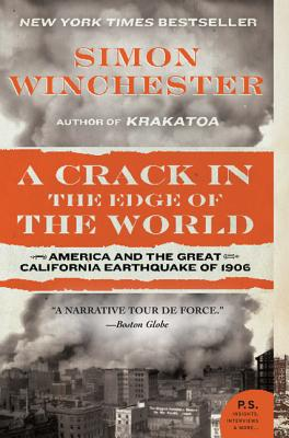 A Crack in the Edge of the World: America and the Great California Earthquake of 1906 - Winchester, Simon