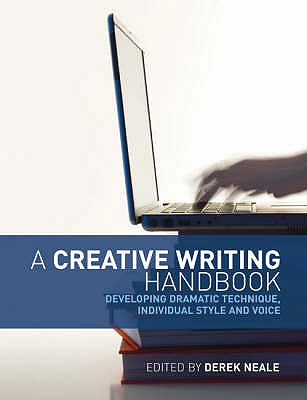 A Creative Writing Handbook: Developing Dramatic Technique, Individual Style and Voice - Neale, Derek, and Greenwell, Bill, and Anderson, Lindsay