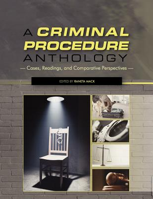 A Criminal Procedure Anthology: Cases, Readings, and Comparative Perspectives - Mack, Raneta (Editor)