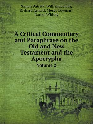 A Critical Commentary and Paraphrase on the Old and New Testament and the Apocrypha Volume 2 - Patrick, Simon, and Lowth, William, and Arnald, Richard