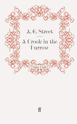 A Crook in the Furrow - Street, A. G.
