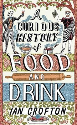 A Curious History of Food and Drink - Crofton, Ian