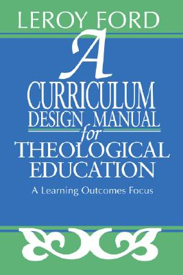 A Curriculum Design Manual for Theological Education - Ford, LeRoy