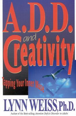 A.D.D. and Creativity: Tapping Your Inner Muse - Weiss, Lynn, Ph.D.