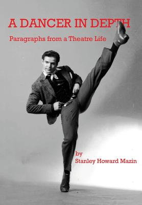 A Dancer in Depth: Paragraphs from a Theatre Life - Mazin, Stanley Howard