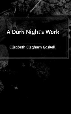 A Dark Night's Work - Gaskell, Elizabeth Cleghorn