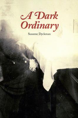 A Dark Ordinary - Dyckman, Susanne