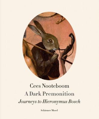 A Dark Premonition: Journeys to Heironymous Bosch - Nooteboom, Cees