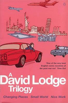 "A David Lodge Trilogy: ""Changing Places"", ""Small World"", ""Nice Work"" - Lodge, David"