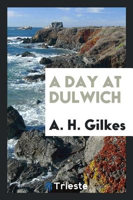 A Day at Dulwich - Gilkes, A H