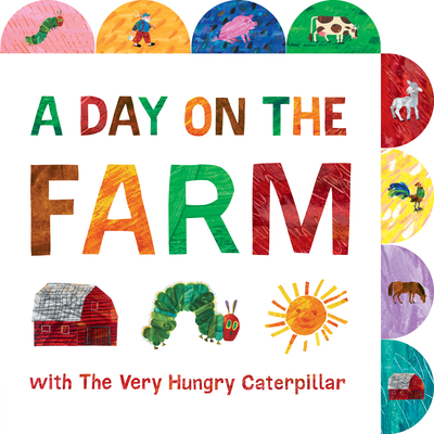 A Day on the Farm with the Very Hungry Caterpillar: A Tabbed Board Book - Carle, Eric (Illustrator)