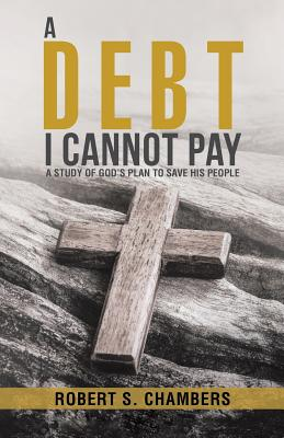 A Debt I Cannot Pay: A Study of God's Plan to Save His People - Chambers, Robert S