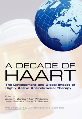 A Decade of Haart: The Development and Global Impact of Highly Active Antiretroviral Therapy - Zuniga, Jose M (Editor), and Whiteside, Alan (Editor), and Ghaziani, Amin (Editor)