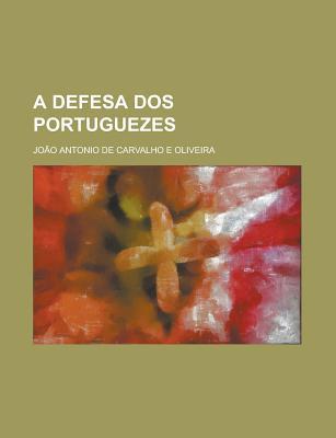 A Defesa DOS Portuguezes - United States Congressional House, and United States Congress House, and Oliveira, Joao Antonio De