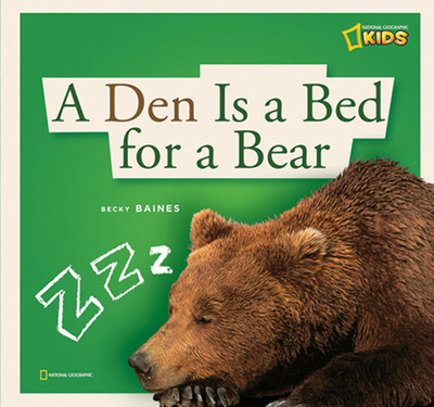 A Den Is a Bed for a Bear: A Book about Hibernation - Baines, Becky