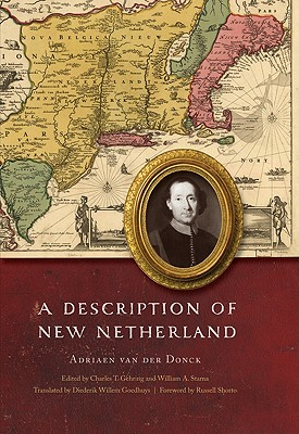 A Description of New Netherland - Van Der Donck, Adriaen, and Gehring, Charles T (Editor), and Starna, William A (Editor)
