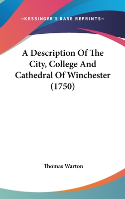 A Description of the City, College and Cathedral of Winchester (1750) - Warton, Thomas