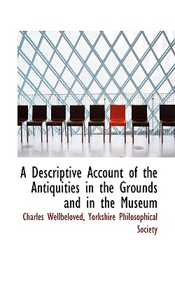 A Descriptive Account of the Antiquities in the Grounds and in the Museum - Wellbeloved, Charles