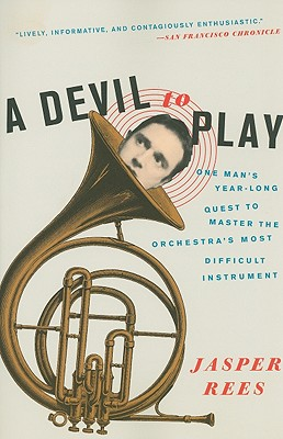 A Devil to Play: One Man's Year-Long Quest to Master the Orchestra's Most Difficult Instrument - Rees, Jasper