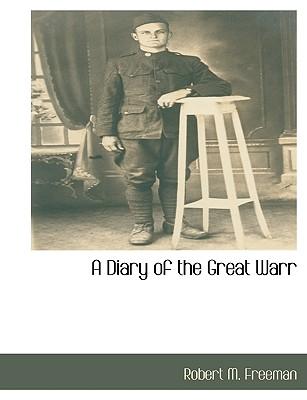 A Diary of the Great Warr - Freeman, Robert M, Ph.D.