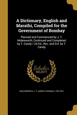A Dictionary, English and Marathi, Compiled for the Government of Bombay - Molesworth, J T (James Thomas) 1795-1 (Creator)