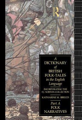 A Dictionary of British Folk-Tales in the English Language: Folk Narratives - Briggs, Katharine M.