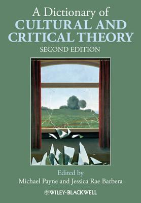 A Dictionary of Cultural and Critical Theory - Payne, Michael (Editor), and Barbera, Jessica Rae (Editor)