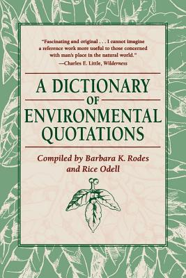 A Dictionary of Environmental Quotations - Rodes, Barbara K, and Odell, Rice