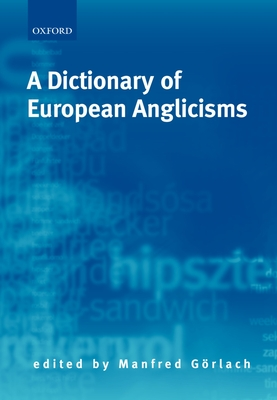 A Dictionary of European Anglicisms: A Usage Dictionary of Anglicisms in Sixteen European Languages - Gorlach, Manfred (Editor), and G?rlach, Manfred (Editor)