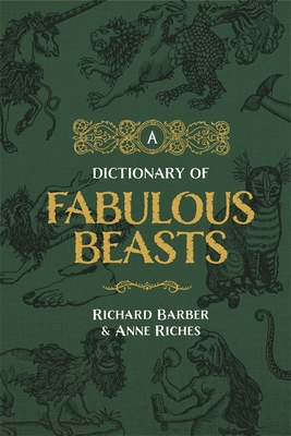 A Dictionary of Fabulous Beasts - Barber, Richard, and Riches, Anne