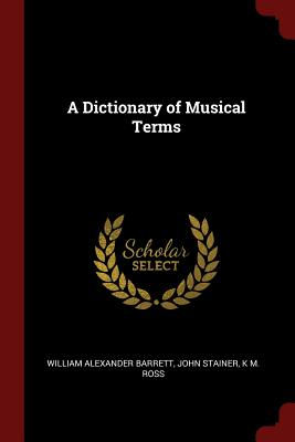 A Dictionary of Musical Terms - Barrett, William Alexander