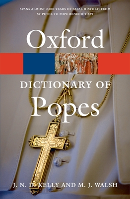 A Dictionary of Popes - Kelly, J.N.D., and Walsh, Michael J.