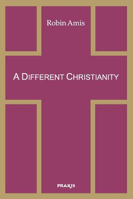 A Different Christianity: Early Christian Esotericism and Modern Thought - Amis, Robin