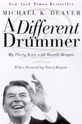 A Different Drummer: My Thirty Years with Ronald Reagan - Deaver Michael, K, and Reagan, Nancy (Foreword by), and Deaver, Michael K