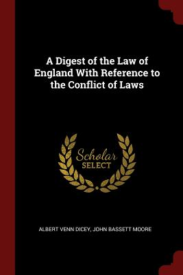 A Digest of the Law of England with Reference to the Conflict of Laws - Dicey, Albert Venn