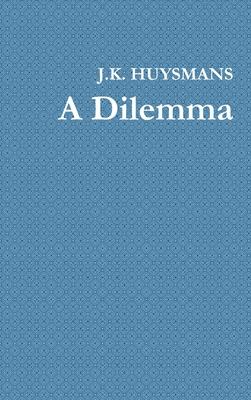 A Dilemma - Huysmans, J K
