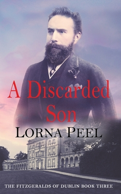 A Discarded Son: The Fitzgeralds of Dublin Book Three - Peel, Lorna