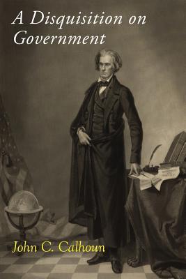 A Disquisition on Government - Calhoun, John