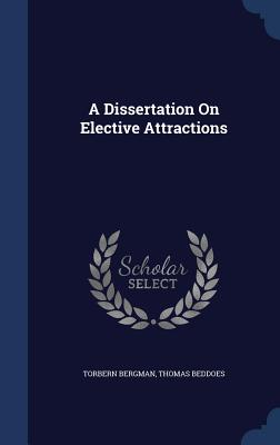 A Dissertation on Elective Attractions - Bergman, Torbern, and Beddoes, Thomas