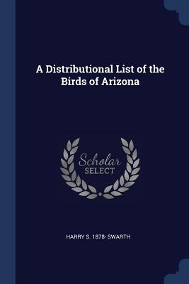 A Distributional List of the Birds of Arizona - Swarth, Harry S 1878-