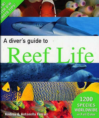 A Diver's Guide to Reef Life - Ferrari, Andrea, and Ferrari, Antonella