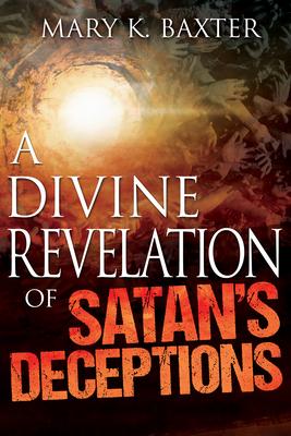 A Divine Revelation of Satan's Deceptions - Baxter, Mary K