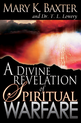 A Divine Revelation of Spiritual Warfare - Baxter, Mary K, and Lowery, T L, Ph.D.