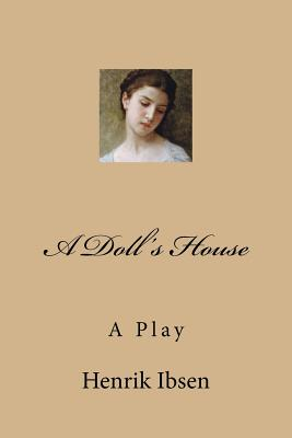 an in depth analysis of henrik ibsens controversial play a dolls house