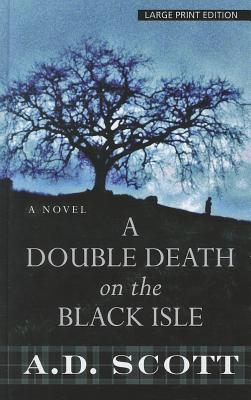 A Double Death on the Black Isle - Scott, A D