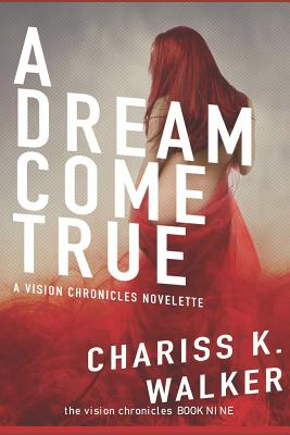 A Dream Come True: A Novelette for the Vision Chronicles Series - Walker, Chariss K