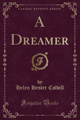 A Dreamer (Classic Reprint) - Colvill, Helen Hester