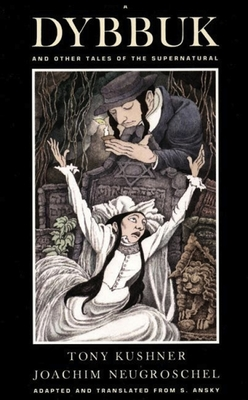 A Dybbuk: And Other Tales of the Supernatural - Ansky, S (Translated by), and Kushner, Tony, Professor (Translated by), and Neugroschel, Joachim (Translated by)