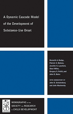 A Dynamic Cascade Model of the Development of Substance - Use Onset - Dodge, Kenneth A, PhD, and Malone, Patrick S, and Lansford, Jennifer E