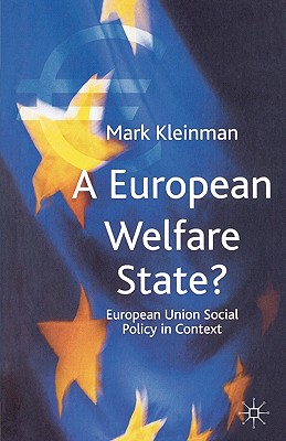 A European Welfare State?: European Union Social Policy in Context - Kleinman, Mark
